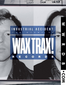 Various Artists Industrial Accident: The Story Of Wax Trax! Records Documentary Film primary image photo cover
